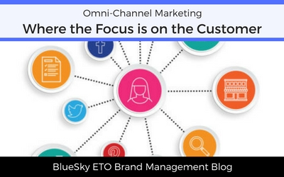 Omni-Channel Marketing, Where the Focus is on the Customer