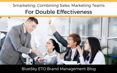 Smarketing: Combining Sales, Marketing Teams for Double Effectiveness