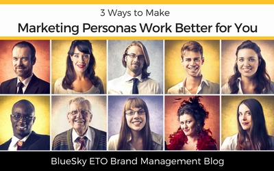 3 Ways to Make Marketing Personas Work Better for You