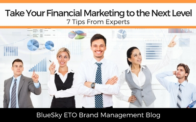 Take Your Financial Marketing to the Next Level: 7 Tips From Experts
