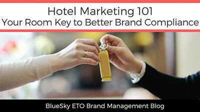 Hotel Marketing 101: Your Room Key to Better Brand Compliance