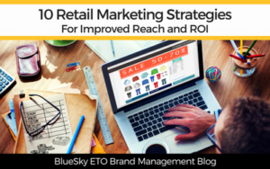 10 Retail Marketing Strategies for Improved Reach and ROI