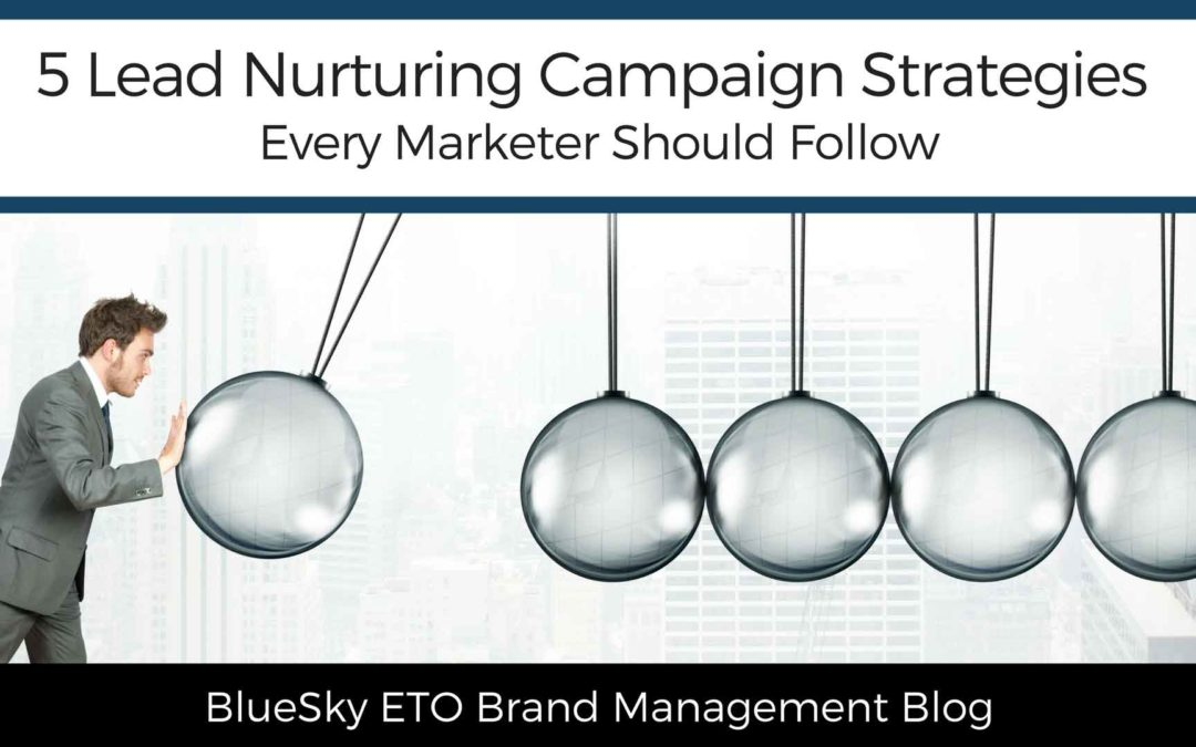 5 Lead Nurturing Campaign Strategies Every Marketer Should Follow