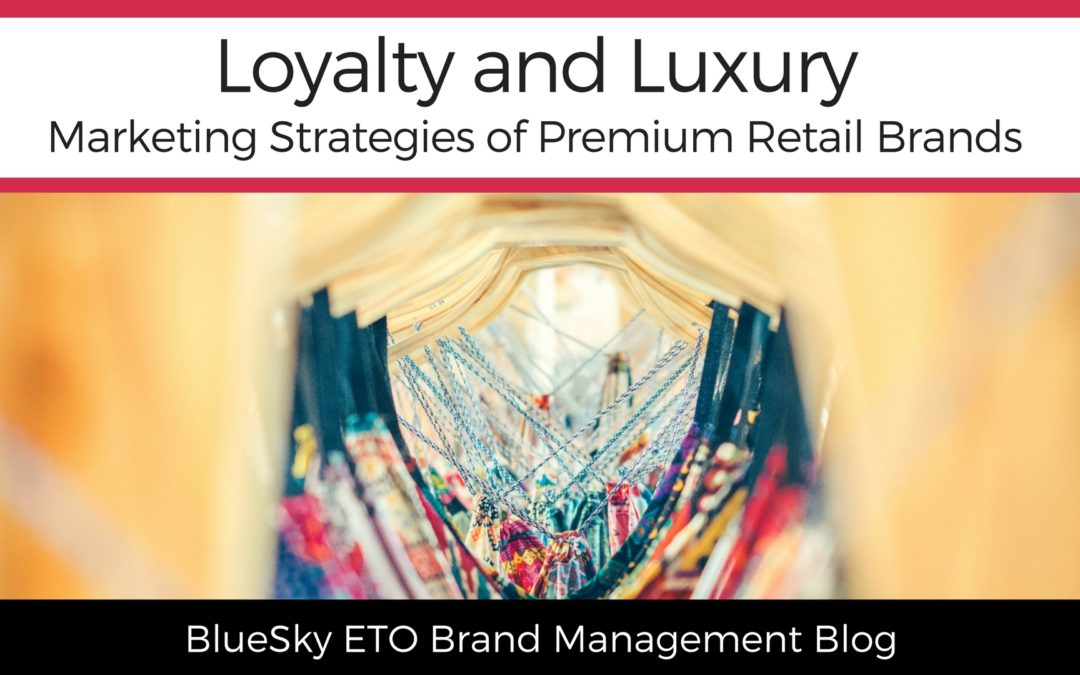 Loyalty and Luxury: Marketing Strategies of Premium Retail Brands