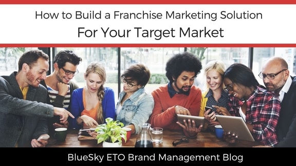 How to Build a Franchise Marketing Solution for Your Target Market
