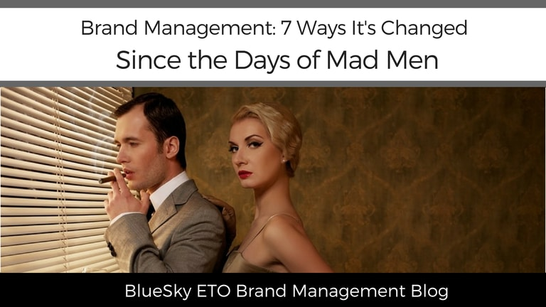 Brand Management: 7 Ways It's Changed Since the Days of Mad Men